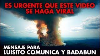 Es URGENTE que este VIDEO se HAGA VIRAL… MENSAJE para LUISITO COMUNICA y BADABUN