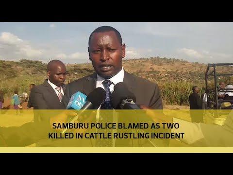 Samburu police blamed as two killed in cattle rustling incident