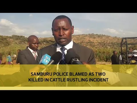 Samburu police blamed as two killed in cattle rustling incident