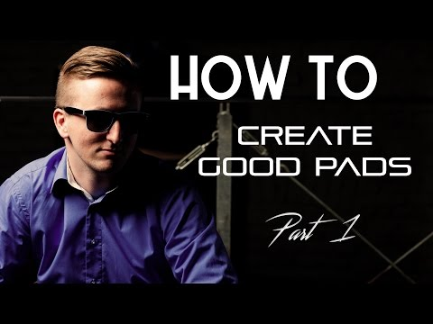 HOW TO: CREATE PADS - Part 1
