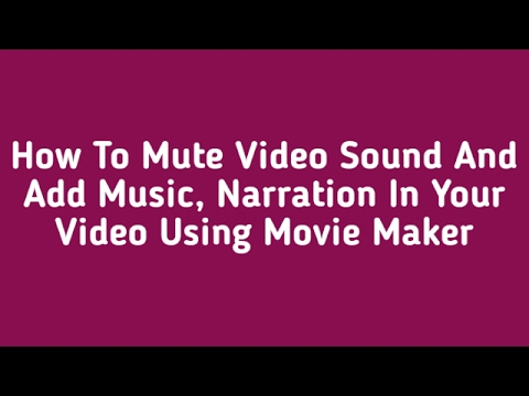 How To Mute Video Sound And Add Music, Narration In Your Video Using Windows Movie Maker
