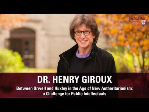 Henry Giroux Between Orwell and Huxley in the Age of New Authoritarianism