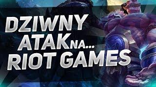 Dziwny atak na RIOT GAMES!