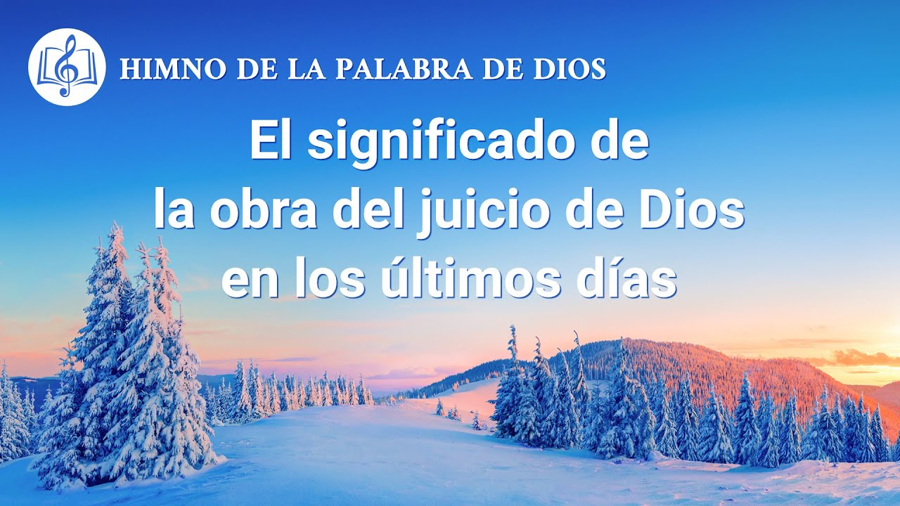 Canción cristiana | El significado de la obra del juicio de Dios en los últimos días