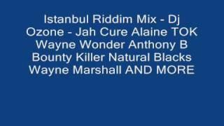 Istanbul Riddim Mix Dj Ozone Jah Cure Alaine TOK Wayne Wonde