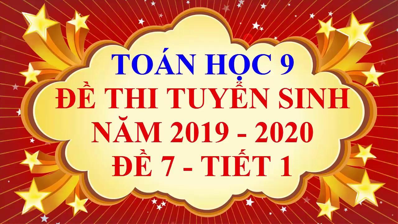 Toán học lớp 9 – Đề thi tuyển sinh vào lớp 10 – năm học 2019 – 2020 – Đề 7 – Tiết 1 ( Đề HÀ NỘI )
