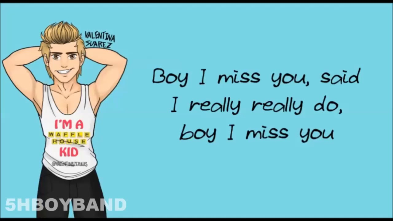 boy i miss you said i really do