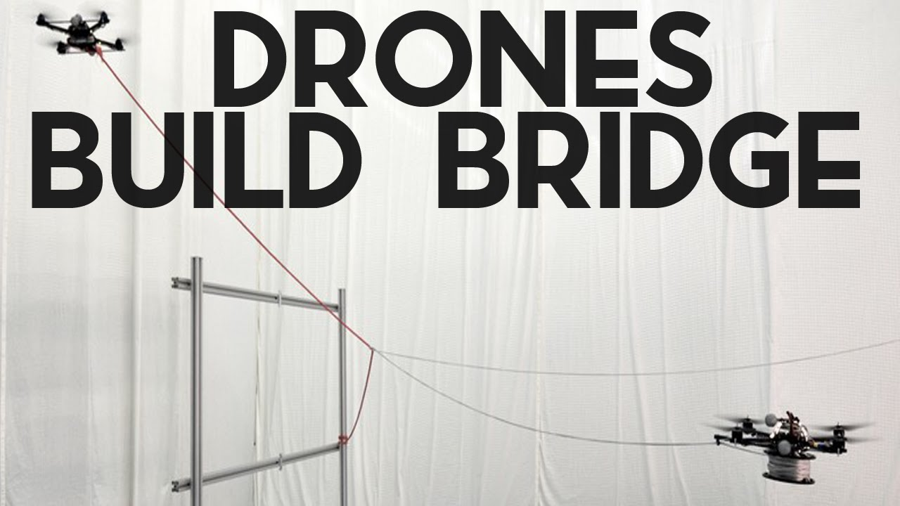 Drones Can Now Build a Bridge... by Themselves!