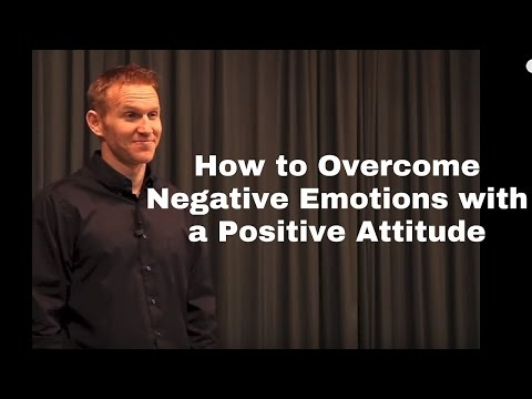 How to Overcome Negative Emotions with a Positive Attitude