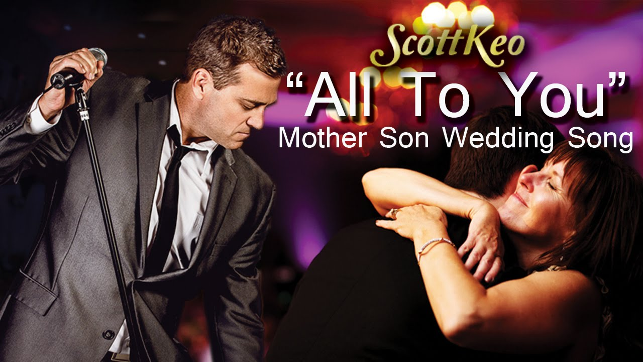 Mother Son Wedding Song All To You Scott Keo