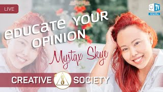Educate your opinion. Mystqx Skye about Creative Society