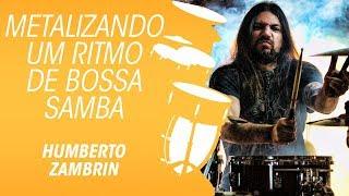Metalizando um ritmo de Bossa Samba na bateria, por Humberto Zambrin