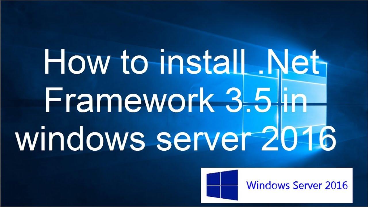 How to install .Net Framework 3.5 in windows server 2016