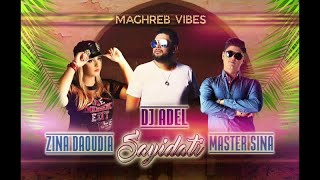 ZINA DAOUDIA & MASTER SINA FEAT DJ ADEL  - SAYIDATI (REMIX) #MAGHREB_VIBES