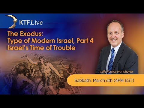 KTFLive: The Exodus: Type of Modern Israel, Part 4, Israel's Time of Trouble