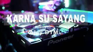 DJ Music HOT KARNA SU SAYANG TERBARU Breakbeat Near Ft. Dian Sorowea remix by:Ajay DTM