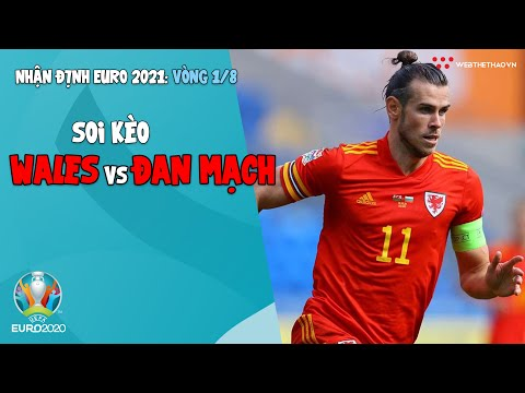 Nhận định EURO 2021  Vòng 1/8: Soi kèo Wales vs Đan Mạch   Bóng đá