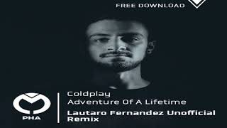 Adventure of a lifetime (Lautaro Fernandez Unnoficial Remix) - Coldplay -FREE DOWNLOAD-