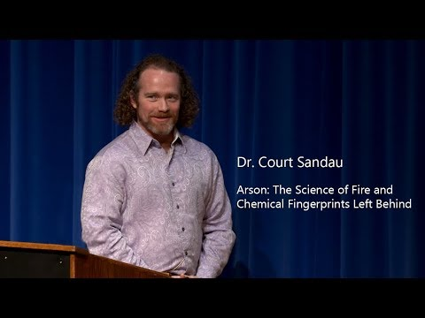 Dr. Court Sandau - Arson: The Science of Fire and Chemical Fingerprints Left Behind