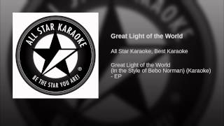 Great Light of the World (In the Style of Bebo Norman) (Karaoke Version)