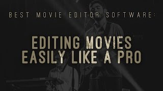 Best Movie Editor Software: Editing Movies easily like a pro