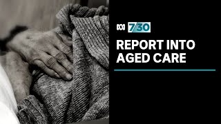 Government releases final report of the Royal Commission into Aged Care | 7.30