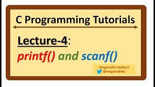 C-Programming Tutorials : Lecture-4 - printf and scanf