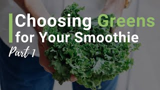 Choosing greens for your smoothie - Part 1