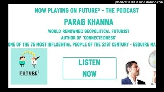 Future² Podcast #39: The Future of the Global Economy with Parag Khanna