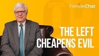 Fireside Chat Ep. 92 - The Left Cheapens Evil