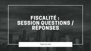 FISCALITÉ : Session de Questions / Réponses avec mon avocat fiscaliste