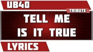 Tell Me Is It True - UB40 tribute - Lyrics