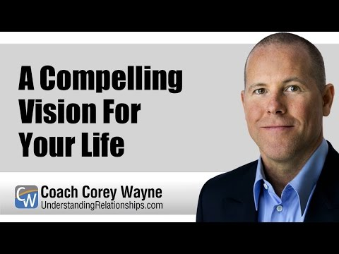 A Compelling Vision For Your Life