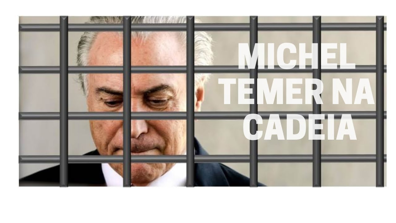 MICHEL TEMER PRESO - MICHEL TEMER NA CADEIA