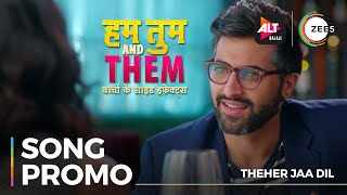 Theher Jaa Dil - Hum Tum and Them | Streaming Now on ZEE5