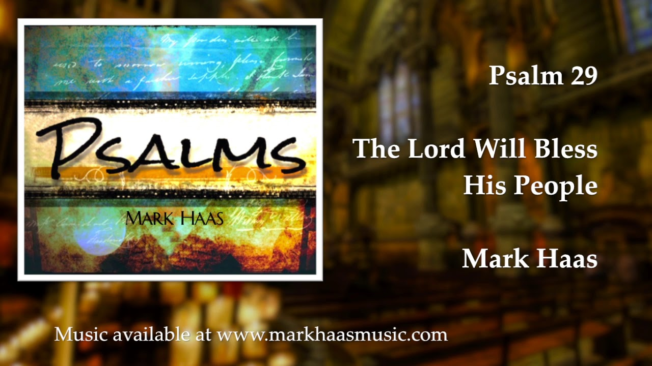 Psalm 29: The Lord Will Bless His People (Mark Haas)