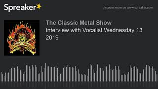 Interview with Vocalist Wednesday 13 2019