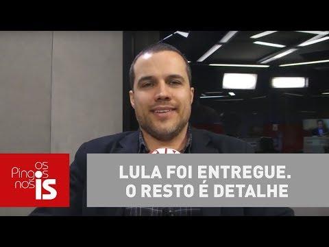 Felipe Moura Brasil: Lula Foi Entregue. O Resto é Detalhe