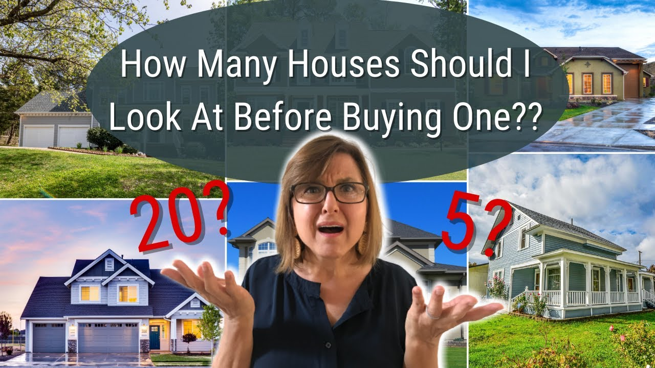 How Many Houses Should I Look At Before Buying One??