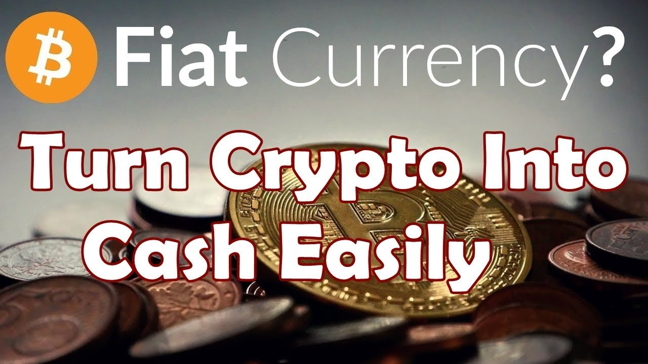 how do you turn cryptocurrency into cash