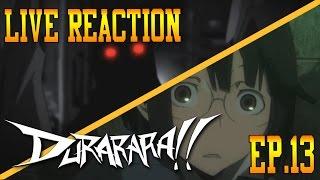 Durarara!! Episode 13 Live Reaction & Review - A Sudden Twist