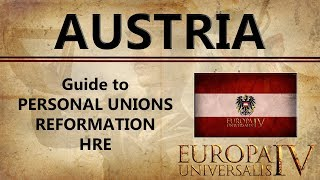 EU4 Austria Guide : PU, Reformation & HRE | Personal Unions (Savoy, Musovy, England) | Inheritance