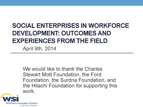 Social Enterprises in Workforce Development: Outcomes and Experiences from the Field