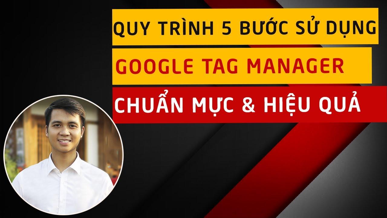 Google Tag Manager là gì? Quy trình 5 bước sử dụng Google Tag Manager hiệu quả