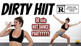 DIRTY HIIT-TREAT IT AS A WORKOUT OR A PARTY-WATCH ME DANCE TIPSY AND GET EMKLIIIIT.