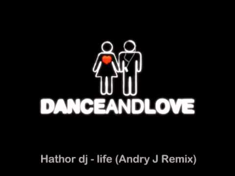 Hathor dj - life (Andry J Remix) ____ Label: Dance&Love