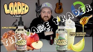 LOADED Apple Fritter and Melon Milkshake ejuice review: A Two-fer!