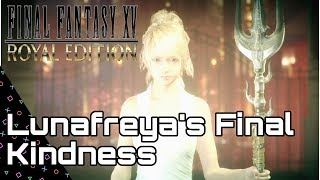 FINAL FANTASY 15 ROYAL EDITION! Lunafreya's Final Kindness! Astrals/ Summons Unite!
