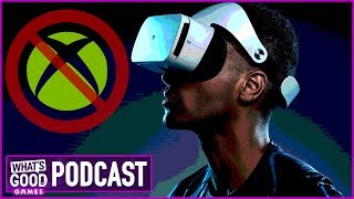 Xbox Says No to VR - What's Good Games (Ep. 133)