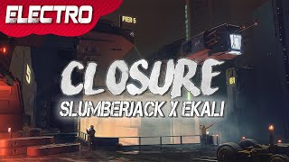 SLUMBERJACK X Ekali - Closure
